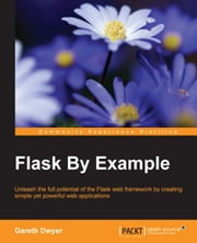Flask By Example ebook by Gareth Dwyer
