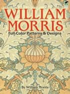 William Morris Full-Color Patterns and Designs ebook by William Morris