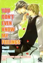You Don't Even Know My Feelings - You Don't Even Know My Feelings Act. 1 ebook by Sachi Murakami