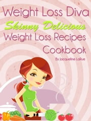 Weight Loss Diva Skinny Delicious Weight Loss Recipes Cookbook ebook by Jacqueline LaRue