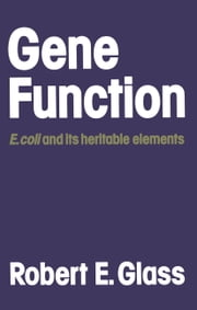 Gene Function - E. coli and its heritable elements ebook by Robert E. Glass