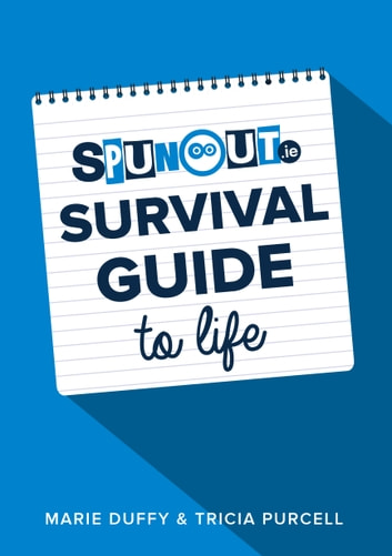 SpunOut.ie Survival Guide to Life ebook by Marie Duffy,Tricia Purcell