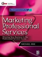 Marketing Professional Services ebook by Michael Roe