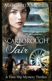 Scarborough Fair - A Time Slip Mystery Thriller ebook by Margarita Morris
