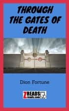 THROUGH THE GATES OF DEATH ebook by Dion Fortune, James M. Brand