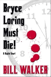 Bryce Loring Must Die! ebook by Bill Walker