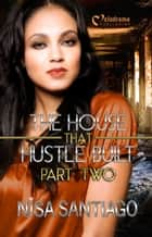 The House That Hustle Built Part 2 ebook by Nisa Santiago