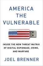 America the Vulnerable - Inside the New Threat Matrix of Digital Espionage, Crime, and Warfare ekitaplar by Joel Brenner