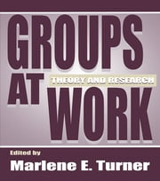 Groups at Work - Theory and Research ebook by Marlene E. Turner