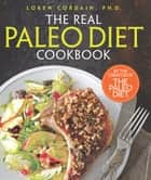 The Real Paleo Diet Cookbook - 250 All-New Recipes from the Paleo Expert ebook by Loren Cordain, PH.D.