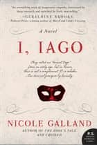 I, Iago - A Novel ebook by Nicole Galland