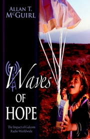 Waves Of Hope - The Impact of Galcom Radio Worldwide ebook by Allan T. McGuirl