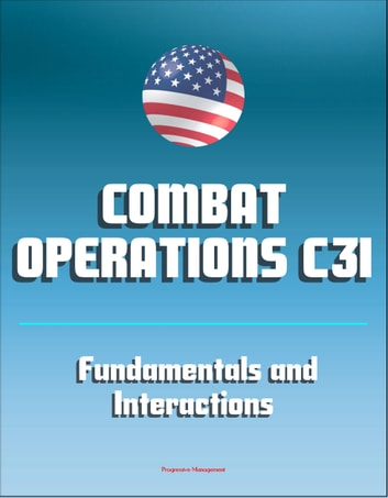 Combat Operations C3I: Fundamentals and Interactions - Command, Control, Communications, and Intelligence ebook by Progressive Management