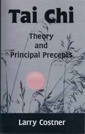 Tai Chi Theory and Principal Precepts ebook by Larry Costner