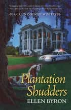 Plantation Shudders - A Cajun Country Mystery ebook by Ellen Byron