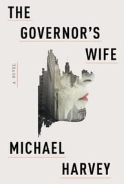 The Governor's Wife - A novel ebook by Michael Harvey