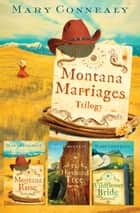 Montana Marriages Trilogy ebook by Mary Connealy