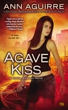 Agave Kiss - A Corine Solomon Novel ebook by Ann Aguirre