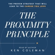 The Proximity Principle - The Proven Strategy That Will Lead to the Career You Love audiobook by Ken Coleman