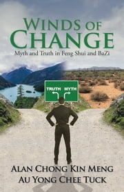 Winds of Change - Myth and Truth in Feng Shui and Bazi ebook by Au Yong Chee Tuck,Alan Chong Kin Meng