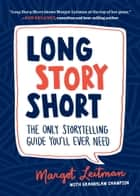 Long Story Short - The Only Storytelling Guide You'll Ever Need ebook by Margot Leitman