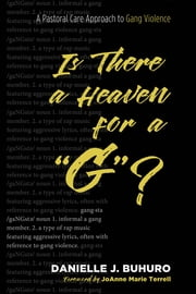 "Is There a Heaven for a ""G""? - A Pastoral Care Approach to Gang Violence 電子書 by Danielle J. Buhuro, Sharon Ellis Davis"
