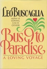 Bus 9 to Paradise - A Loving Voyage ebook by Leo Buscaglia