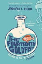 The Fourteenth Goldfish ebook by Jennifer L. Holm