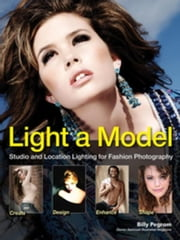 Light A Model: Studio and Location Lighting Techniques for Fashion Photography ebook by Pegram, Billy