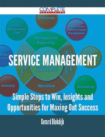 Service Management - Simple Steps to Win, Insights and Opportunities for Maxing Out Success ebook by Gerard Blokdijk