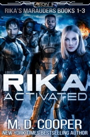 Rika Activated - Rika's Marauders Books 1-3 ebook by M. D. Cooper