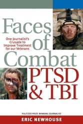 Faces of Combat, PTSD & TBI: One Journalist's Crusade to Improve Treatment for Our Veterans ebook by Eric Newhouse