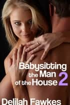 Babysitting the Man of the House 2 ebook by Delilah Fawkes
