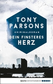 Dein finsteres Herz - Detective Max Wolfes erster Fall. Kriminalroman eBook by Tony Parsons