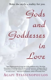 Gods and Goddesses in Love - Making the Myth a Reality for You ebook by Agapi Stassinopoulos