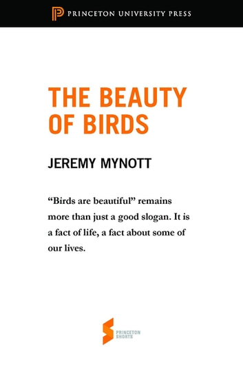 The Beauty of Birds - From Birdscapes: Birds in Our Imagination and Experience ebook by Jeremy Mynott