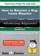 How to Become a Rug-frame Mounter ebook by Ayesha Harden