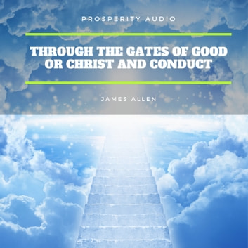 Through the Gates of Good or Christ and Conduct audiobook by James Allen