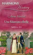 Una fidanzata ribelle ebook by Anne Herries