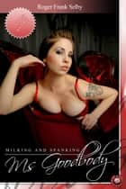 Milking and Spanking Ms Goodbody ebook by Roger Frank Selby