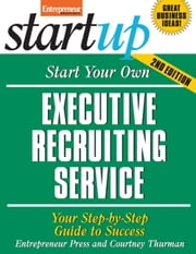 Start Your Own Executive Recruiting Service - Your Step-By-Step Guide to Success ebook by Entrepreneur Press