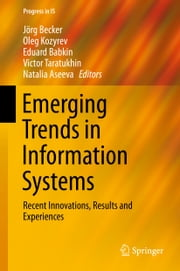 Emerging Trends in Information Systems - Recent Innovations, Results and Experiences ebook by Jörg Becker,Oleg Kozyrev,Eduard Babkin,Natalia Aseeva,Victor Taratoukhine