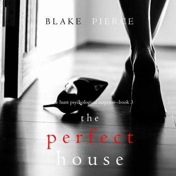 The Perfect House (A Jessie Hunt Psychological Suspense Thriller—Book Three) audiobook by Blake Pierce