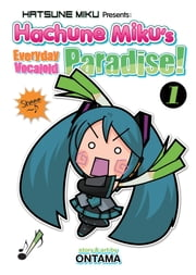 Hatsune Miku Presents: Hachune Miku's Everyday Vocaloid Paradise Vol. 1 ebook by Ontama