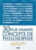 Philosophie : Les 30 plus grands concepts expliqués ebook by Collectif