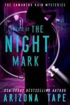 The Case Of The Night Mark ebook by Arizona Tape