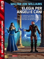 Elegia per angeli e cani ebook by Walter Jon Williams