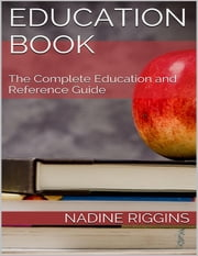 Education Book: The Complete Education and Reference Guide ebook by Nadine Riggins
