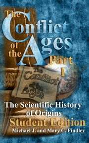 The Conflict of the Ages Student Edition I the Scientific History of Origins ebook by Michael J. Findley