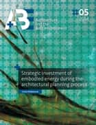 Strategic investment of embodied energy during the architectural planning process ebook by Linda Hildebrand